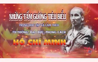 Những tấm gương tiêu biểu trong học tập và làm theo tư tưởng, đạo đức, phong cách Hồ Chí Minh