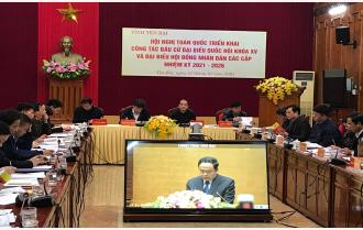 Yên Bái dự Hội nghị toàn quốc triển khai công tác bầu cử đại biểu Quốc hội khóa XV và đại biểu HĐND các cấp nhiệm kỳ 2021 – 2026