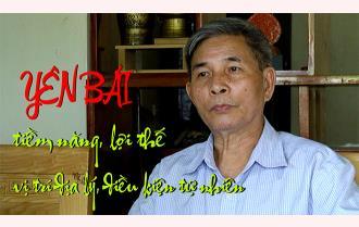 Chủ tịch Hội Khoa học Lịch sử Yên Bái Nguyễn Văn Quang chia sẻ về lịch sử hình thành, tiềm năng, lợi thế của tỉnh Yên Bái