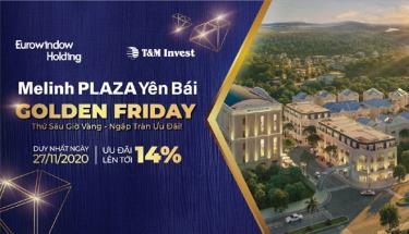 """Chương trình ưu đãi đặc biệt """"Golden Friday"""" dành cho khách hàng của Melinh PLAZA Yên Bái"""