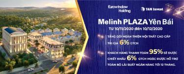 Chính sách bán hàng hấp dẫn của Melinh PLAZA Yên Bái kéo dài tới hết 10/12/2020.